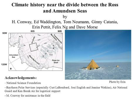 Climate history near the divide between the Ross and Amundsen Seas by H. Conway, Ed Waddington, Tom Neumann, Ginny Catania, Erin Pettit, Felix Ng and Dave.