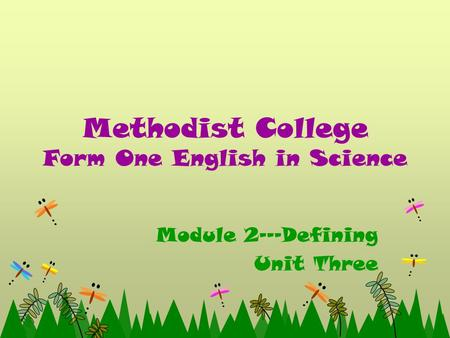 Methodist College Form One English in Science Module 2---Defining Unit Three.