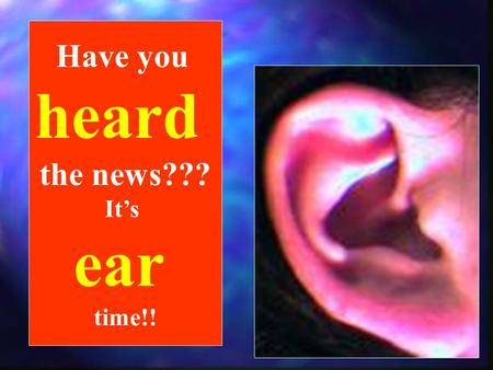Have you heard the news??? It's ear time!!. Trivia Question What are the smallest bones in the body? OssiclesOssicles These bones are fully developed.