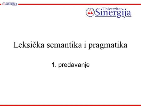 Leksička semantika i pragmatika 1. predavanje. Introduction to Semantics and Pragmatics.