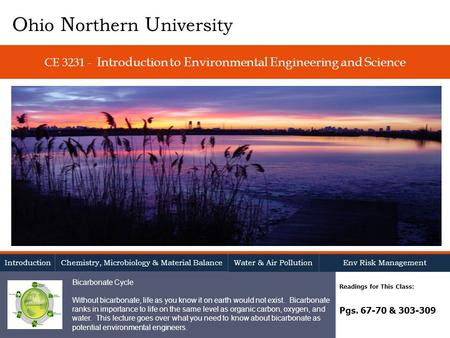 CE 3231 - Introduction to Environmental Engineering and Science Readings for This Class: Pgs. 67-70 & 303-309 O hio N orthern U niversity Introduction.