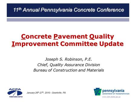 Www.dot.state.pa.us Concrete Pavement Quality Improvement Committee Update Joseph S. Robinson, P.E. Chief, Quality Assurance Division Bureau of Construction.