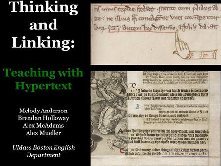 Thinking and Linking: Teaching with Hypertext Melody Anderson Brendan Holloway Alex McAdams Alex Mueller UMass Boston English Department.
