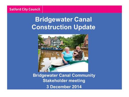 Bridgewater Canal Construction Update Bridgewater Canal Community Stakeholder meeting 3 December 2014.