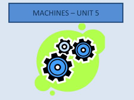 MACHINES – UNIT 5. DEFINITION OF MACHINE ANY DEVICE THAT HELPS PEOPLE DO WORK. IT DOES NOT CHANGE THE AMOUNT OF WORK DONE.