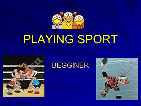 PLAYING SPORT BEGGINER. MY FAVOURITE SPORTS ATHLETICS, BASKETBALL,DIVING,FOOTBALL, SKIING, SWIMMING, TENNIS.