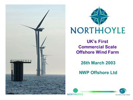 UK's First Commercial Scale Offshore Wind Farm 26th March 2003 NWP Offshore Ltd.