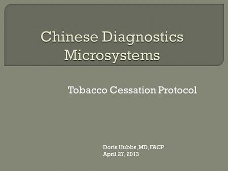 Tobacco Cessation Protocol Doris Hubbs, MD, FACP April 27, 2013.