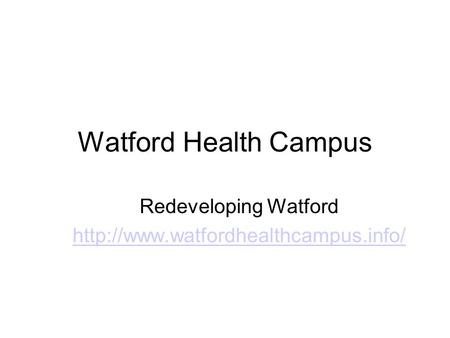 Watford Health Campus Redeveloping Watford