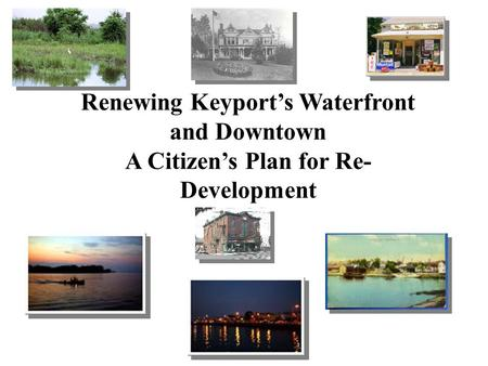 Renewing Keyport's Waterfront and Downtown A Citizen's Plan for Re- Development.