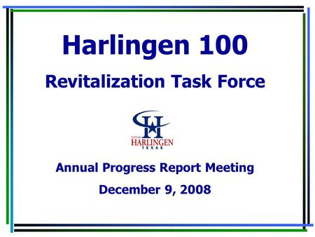 Harlingen 100 Revitalization Task Force Annual Progress Report Meeting December 9, 2008.