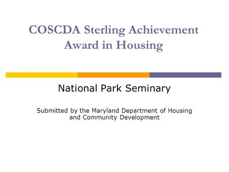 COSCDA Sterling Achievement Award in Housing National Park Seminary Submitted by the Maryland Department of Housing and Community Development.