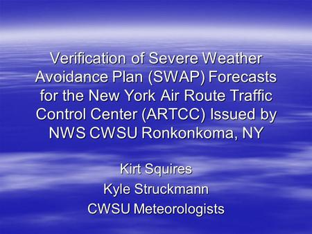 Verification of Severe Weather Avoidance Plan (SWAP) Forecasts for the New York Air Route Traffic Control Center (ARTCC) Issued by NWS CWSU Ronkonkoma,