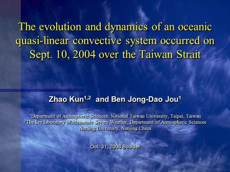 The evolution and dynamics of an oceanic quasi-linear convective system occurred on Sept. 10, 2004 over the Taiwan Strait Zhao Kun 1,2 and Ben Jong-Dao.