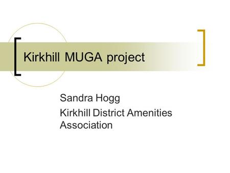 Kirkhill MUGA project Sandra Hogg Kirkhill District Amenities Association.