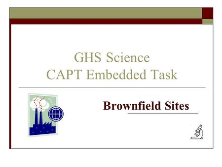 GHS Science CAPT Embedded Task Brownfield Sites. Does this place look familiar?