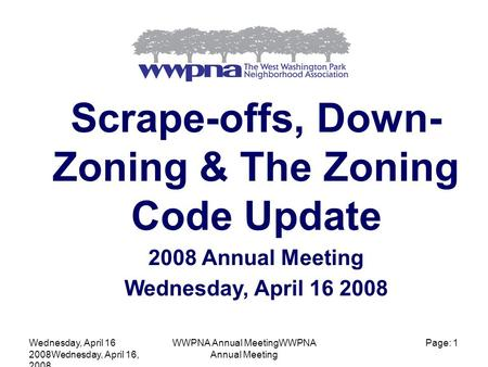 Wednesday, April 16 2008Wednesday, April 16, 2008 WWPNA Annual MeetingWWPNA Annual Meeting Page: 1 Scrape-offs, Down- Zoning & The Zoning Code Update 2008.