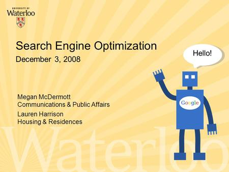 December 3, 2008 Search Engine Optimization Megan McDermott Communications & Public Affairs Lauren Harrison Housing & Residences Hello!