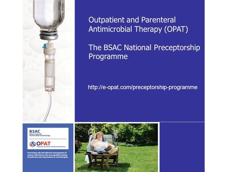 Outpatient and Parenteral Antimicrobial Therapy (OPAT) The BSAC National Preceptorship Programme