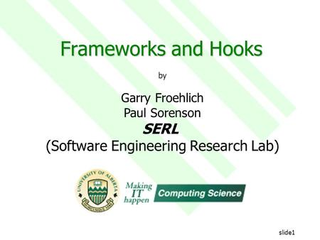 SERL - Software Engineering Research Labslide1 Frameworks and Hooks by Garry Froehlich Paul Sorenson SERL (Software Engineering Research Lab)