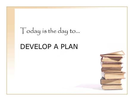 "Today is the day to… DEVELOP A PLAN. Where to go from here… ""Focus your energy today on designing the next phase of your self-development plan…figure."