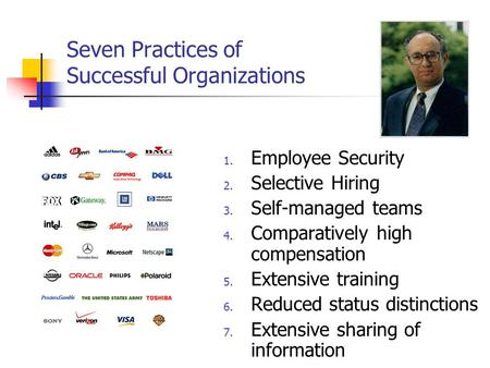 Seven Practices of Successful Organizations 1. Employee Security 2. Selective Hiring 3. Self-managed teams 4. Comparatively high compensation 5. Extensive.