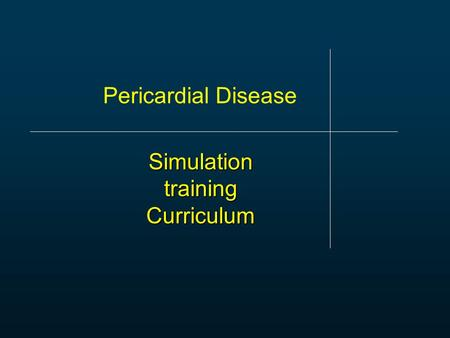 Simulation training Curriculum Pericardial Disease.