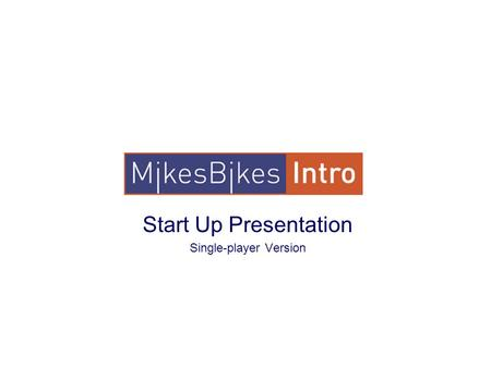 Start Up Presentation Single-player Version. Learning Outcomes To gain an understanding of core business functions, including Marketing, Operations, Accounting,