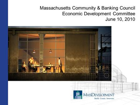 Massachusetts Community & Banking Council Economic Development Committee June 10, 2010.