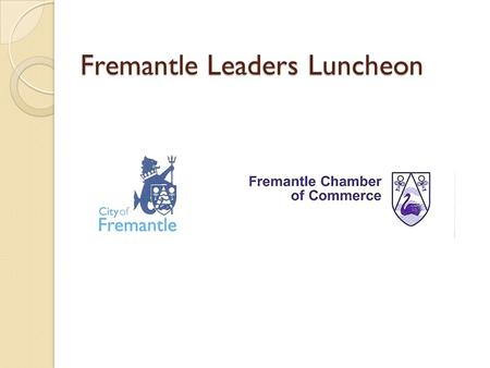 Fremantle Leaders Luncheon. Retailing in Fremantle Realising the Vision.