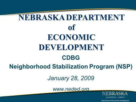 CDBG Neighborhood Stabilization Program (NSP) January 28, 2009 www.neded.org NEBRASKA DEPARTMENT of ECONOMIC DEVELOPMENT.