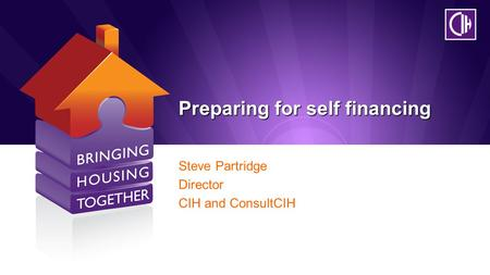 Preparing for self financing Steve Partridge Director CIH and ConsultCIH.
