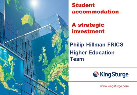 Student accommodation A strategic investment Philip Hillman FRICS Higher Education Team.
