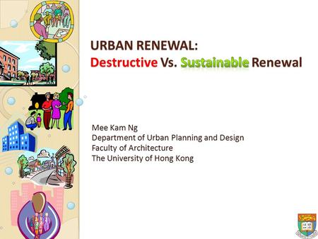 Mee Kam Ng Department of Urban Planning and Design Faculty of Architecture The University of Hong Kong.