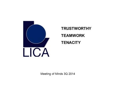 TRUSTWORTHY TEAMWORK TENACITY Meeting of Minds 3Q 2014.