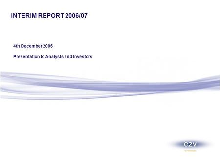 INTERIM REPORT 2006/07 4th December 2006 Presentation to Analysts and Investors.