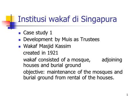 1 Institusi wakaf di Singapura Case study 1 Development by Muis as Trustees Wakaf Masjid Kassim created in 1921 wakaf consisted of a mosque, adjoining.