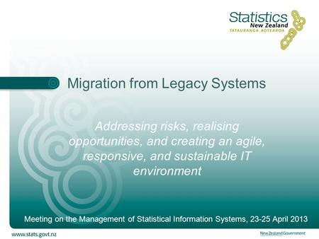 Migration from Legacy Systems Addressing risks, realising opportunities, and creating an agile, responsive, and sustainable IT environment Meeting on the.