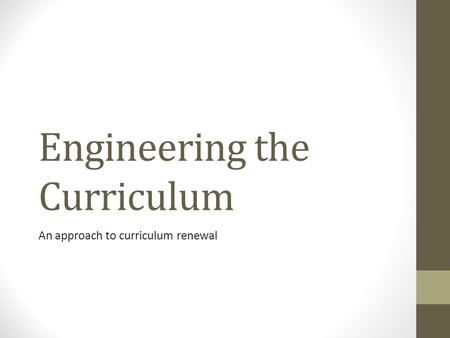 Engineering the Curriculum An approach to curriculum renewal.