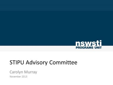 STIPU Advisory Committee Carolyn Murray November 2013.