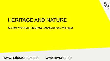Www.natuurenbos.be www.inverde.be HERITAGE AND NATURE Jacinte Monsieur, Business Development Manager.