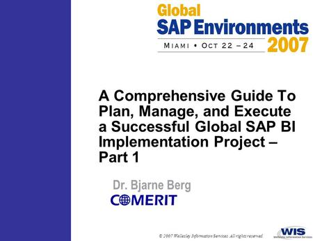 A Comprehensive Guide To Plan, Manage, and Execute a Successful Global SAP BI Implementation Project – Part 1 Dr. Bjarne Berg.