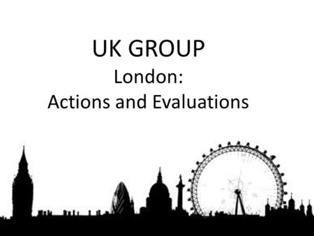 UK GROUP London: Actions and Evaluations. Introduction Main Themes; Governance; Housing; and Transport.