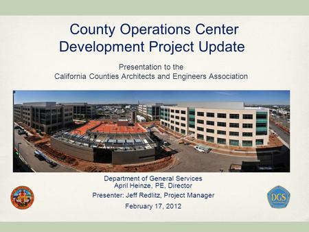 County Operations Center Development Project Update Department of General Services April Heinze, PE, Director Presenter: Jeff Redlitz, Project Manager.