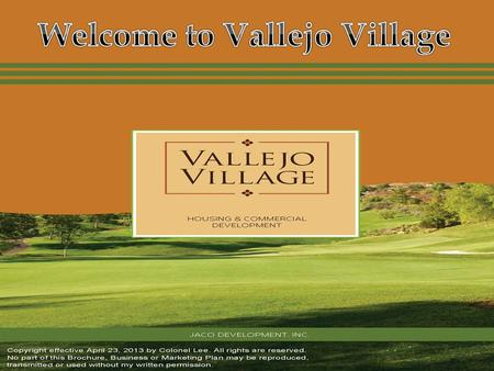Vallejo Village Community is a $100M dollar sustainable state of the art community. There will be 150 homes, along with multi-family condos, developed.