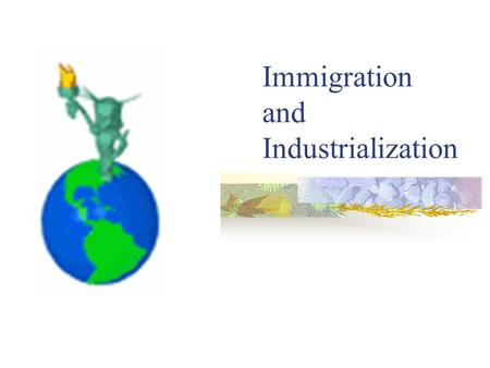 Immigration and Industrialization Smart Start: Group Response 1. Why do people choose to come to America? (4) 2. What are some reasons as to why people.