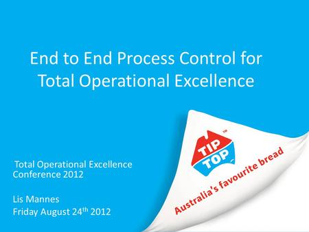 End to End Process Control for Total Operational Excellence Total Operational Excellence Conference 2012 Lis Mannes Friday August 24 th 2012.