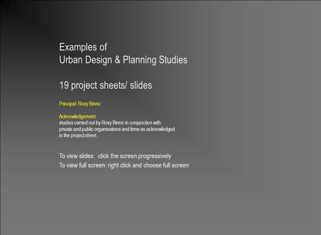 Planning Portfolio Roxy Binno 1 Examples of Urban Design & Planning Studies 19 project sheets/ slides Principal: Roxy Binno Acknowledgement: studies carried.
