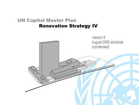 UN Capital Master Plan Renovation Strategy IV Version 9 August 2006 schedule (condensed)
