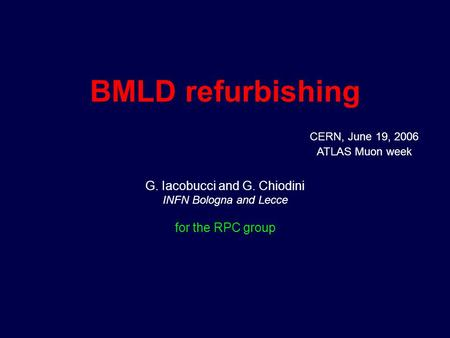BMLD refurbishing G. Iacobucci and G. Chiodini INFN Bologna and Lecce for the RPC group CERN, June 19, 2006 ATLAS Muon week.